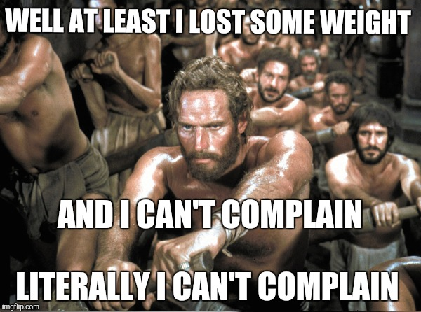 WELL AT LEAST I LOST SOME WEIGHT LITERALLY I CAN'T COMPLAIN AND I CAN'T COMPLAIN | made w/ Imgflip meme maker