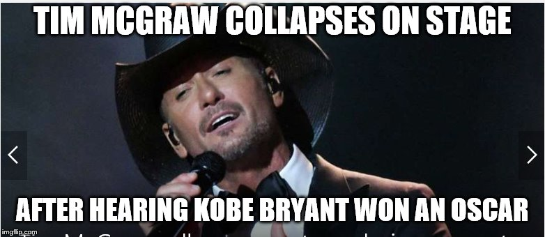 Tim can't believe it | TIM MCGRAW COLLAPSES ON STAGE AFTER HEARING KOBE BRYANT WON AN OSCAR | image tagged in kobe bryant,oscars | made w/ Imgflip meme maker