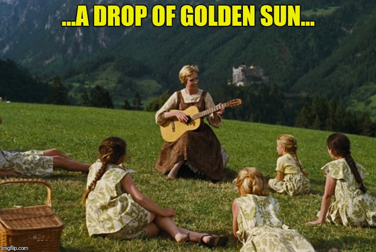 ...A DROP OF GOLDEN SUN... | made w/ Imgflip meme maker