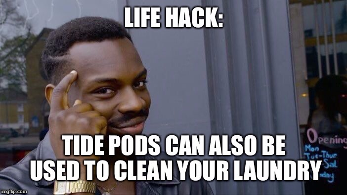 Life hack | image tagged in tide pods | made w/ Imgflip meme maker