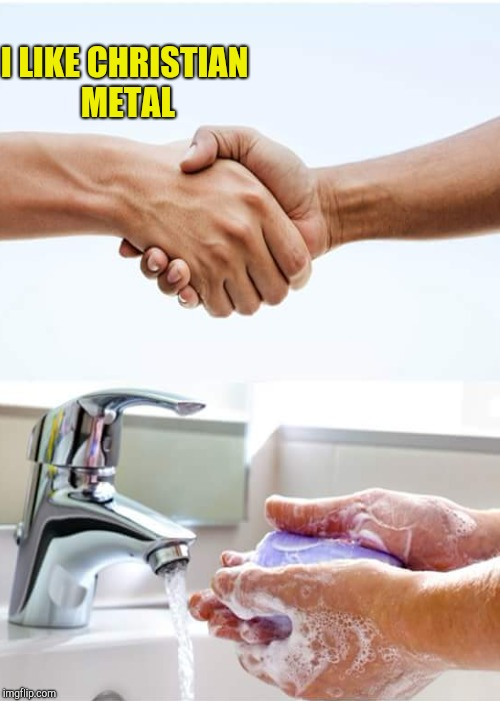 Ewwwwww,christian metal! Metal Mania Week (March 9-16) A PowerMetalhead & DoctorDoomsday180 event | I LIKE CHRISTIAN METAL | image tagged in memes,metal mania week,christianity,powermetalhead,washing hands,disgusting | made w/ Imgflip meme maker