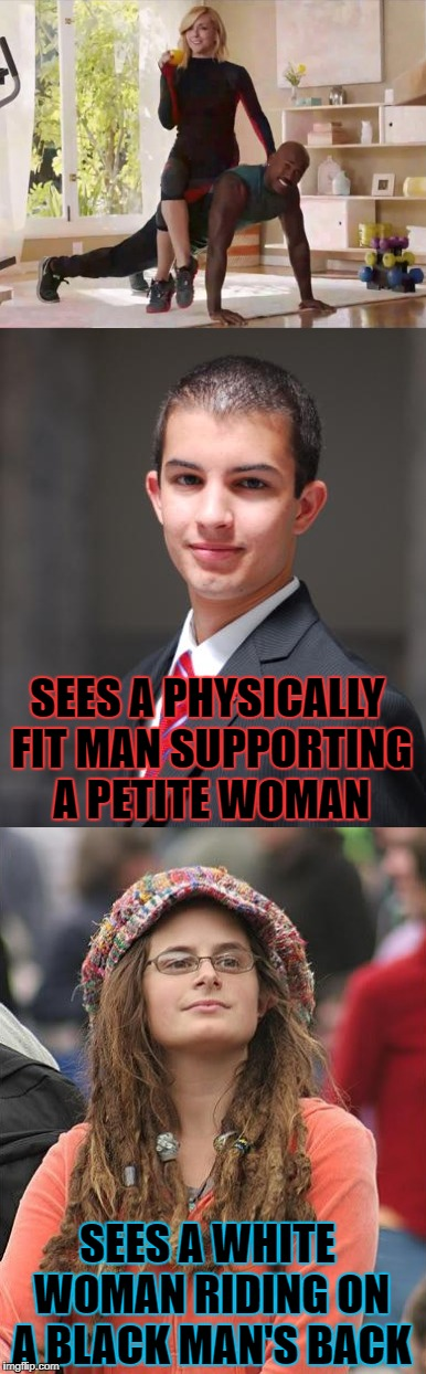 SEES A PHYSICALLY FIT MAN SUPPORTING A PETITE WOMAN SEES A WHITE WOMAN RIDING ON A BLACK MAN'S BACK | made w/ Imgflip meme maker