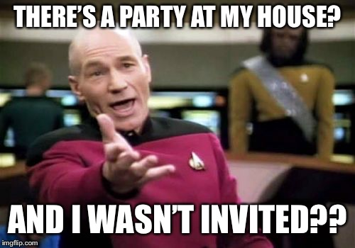 Page Nine Party - Monday 9PM EST | THERE'S A PARTY AT MY HOUSE? AND I WASN'T INVITED?? | image tagged in memes,picard wtf,page 9 party,page 9 | made w/ Imgflip meme maker