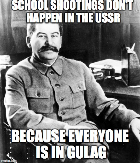SCHOOL SHOOTINGS DON'T HAPPEN IN THE USSR BECAUSE EVERYONE IS IN GULAG | image tagged in most interesting man in the soviet union | made w/ Imgflip meme maker