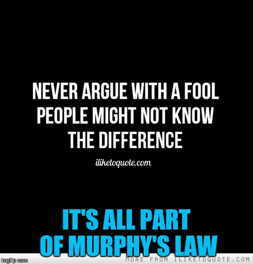 IT'S ALL PART OF MURPHY'S LAW | made w/ Imgflip meme maker