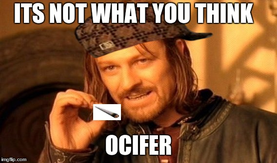 One Does Not Simply Meme | ITS NOT WHAT YOU THINK OCIFER | image tagged in memes,one does not simply,scumbag | made w/ Imgflip meme maker