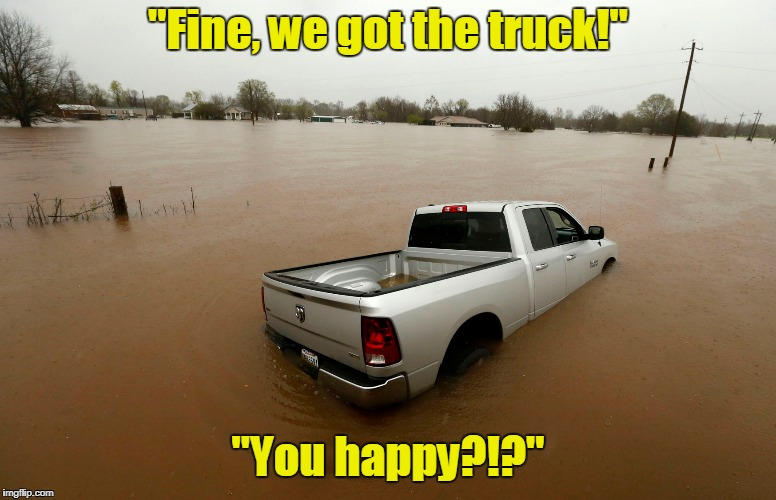 """Fine, we got the truck!"" ""You happy?!?"" 