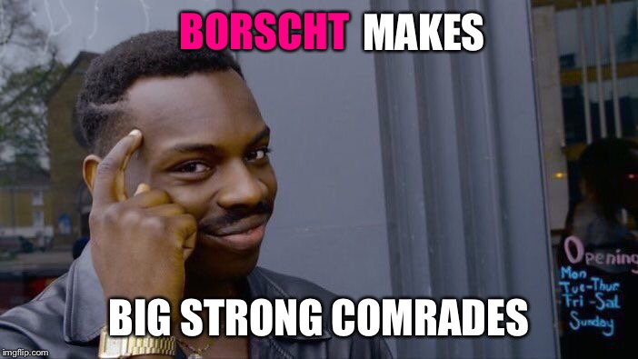 Roll Safe Think About It Meme | BORSCHT BIG STRONG COMRADES MAKES | image tagged in memes,roll safe think about it | made w/ Imgflip meme maker