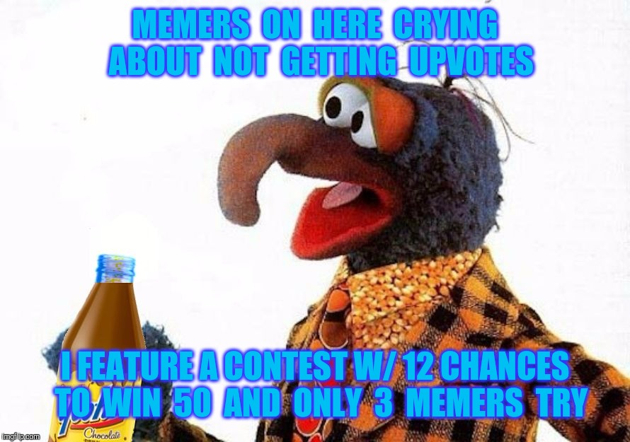 Memers - - Come Out And P-L-A-E-E-E-A-Y | MEMERS  ON  HERE  CRYING  ABOUT  NOT  GETTING  UPVOTES I FEATURE A CONTEST W/ 12 CHANCES  TO  WIN  50  AND  ONLY  3  MEMERS  TRY | image tagged in imgflip,imgflip users,imgflip points,upvotes,fishing for upvotes,meanwhile on imgflip | made w/ Imgflip meme maker
