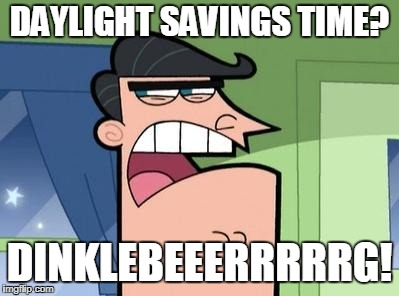 Dinkleberg | DAYLIGHT SAVINGS TIME? DINKLEBEEERRRRRG! | image tagged in dinkleberg | made w/ Imgflip meme maker