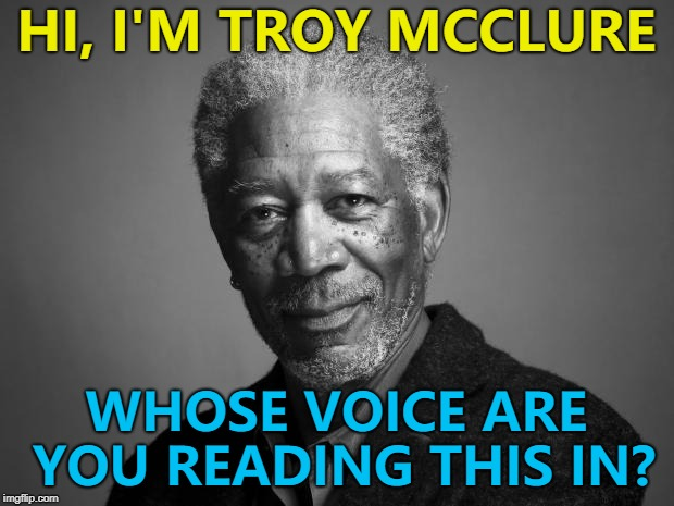 Simpsons week - a W_w extravaganza... :) | HI, I'M TROY MCCLURE WHOSE VOICE ARE YOU READING THIS IN? | image tagged in morgan freeman,memes,simpsons week,troy mcclure,tv,the simpsons | made w/ Imgflip meme maker