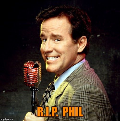 R.I.P.  PHIL | made w/ Imgflip meme maker