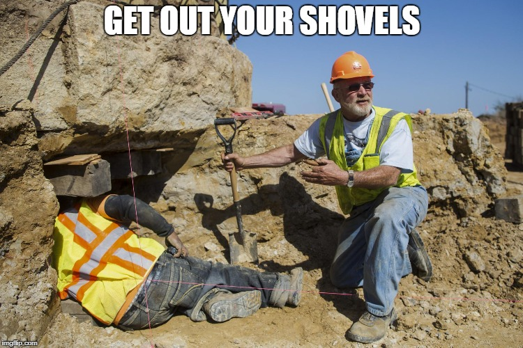 GET OUT YOUR SHOVELS | image tagged in builders | made w/ Imgflip meme maker