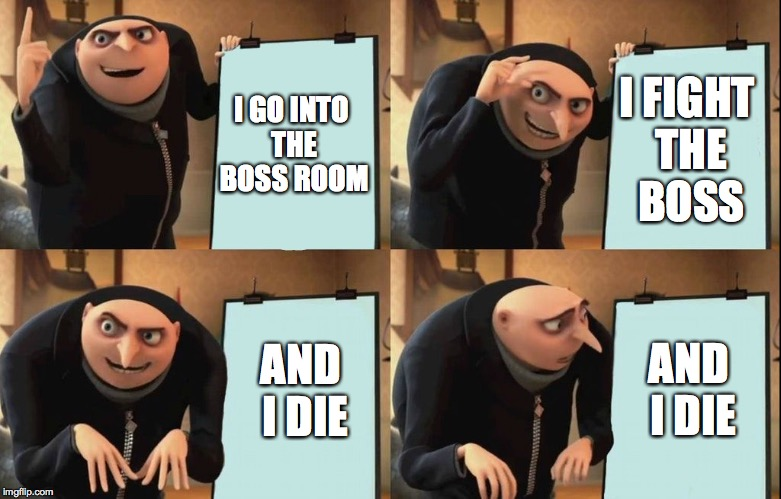 The Daily Life of Dark Souls Players | I GO INTO THE BOSS ROOM I FIGHT THE BOSS AND I DIE AND I DIE | image tagged in despicable me diabolical plan gru template,dark souls,dark souls 2,dark souls 3,git gud,video games | made w/ Imgflip meme maker