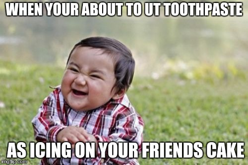 Evil Toddler Meme | WHEN YOUR ABOUT TO UT TOOTHPASTE AS ICING ON YOUR FRIENDS CAKE | image tagged in memes,evil toddler | made w/ Imgflip meme maker