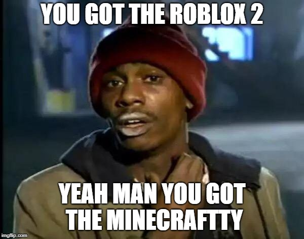 Y'all Got Any More Of That Meme | YOU GOT THE ROBLOX 2 YEAH MAN YOU GOT THE MINECRAFTTY | image tagged in memes,y'all got any more of that | made w/ Imgflip meme maker