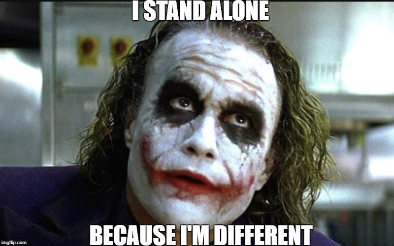 I STAND ALONE BECAUSE I'M DIFFERENT | image tagged in joker | made w/ Imgflip meme maker