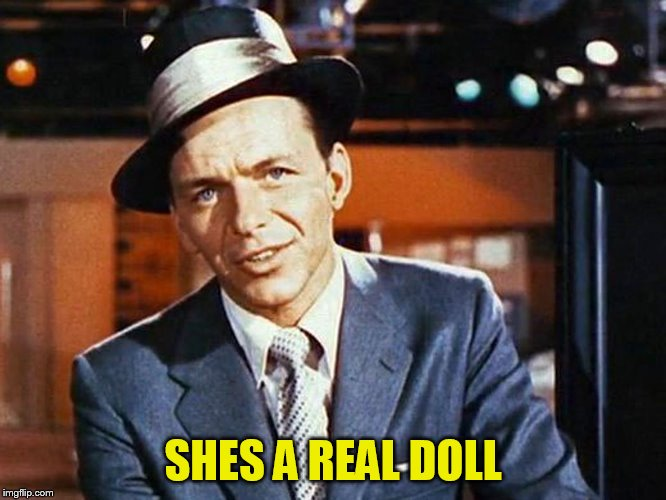 SHES A REAL DOLL | made w/ Imgflip meme maker