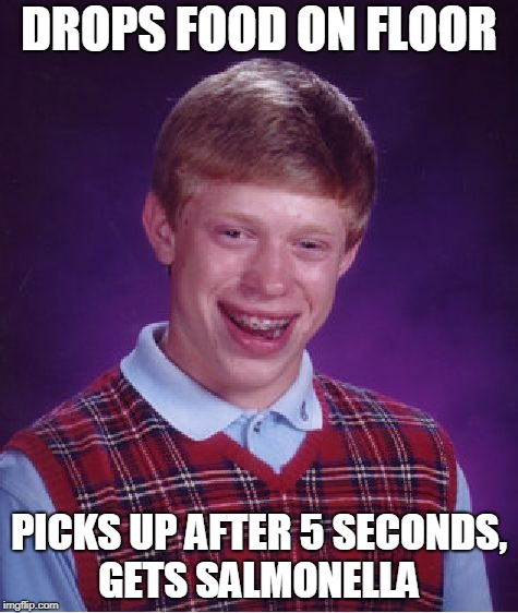 Bad Luck Brian | DROPS FOOD ON FLOOR PICKS UP AFTER 5 SECONDS, GETS SALMONELLA | image tagged in memes,bad luck brian,disease,bacteria,sick,sick humor | made w/ Imgflip meme maker