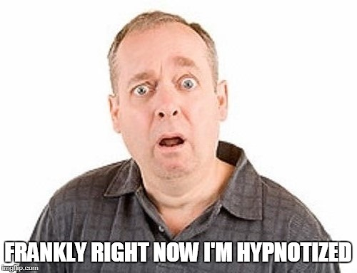 FRANKLY RIGHT NOW I'M HYPNOTIZED | made w/ Imgflip meme maker