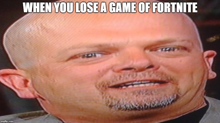 Rick Harrison | WHEN YOU LOSE A GAME OF FORTNITE | image tagged in rick harrison,funny memes,memes | made w/ Imgflip meme maker