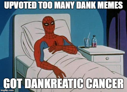 It's a thing, you know  ( ͡◉ ͜ʖ ͡◉) | UPVOTED TOO MANY DANK MEMES GOT DANKREATIC CANCER | image tagged in memes,spiderman hospital,spiderman,dank,cancer,dankreatic cancer | made w/ Imgflip meme maker
