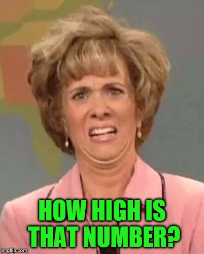 HOW HIGH IS THAT NUMBER? | made w/ Imgflip meme maker