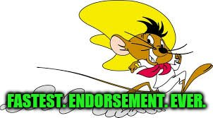 FASTEST. ENDORSEMENT. EVER. | made w/ Imgflip meme maker
