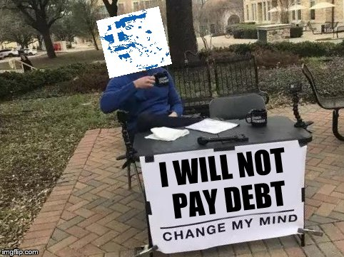 Change My Mind | I WILL NOT PAY DEBT | image tagged in change my mind | made w/ Imgflip meme maker