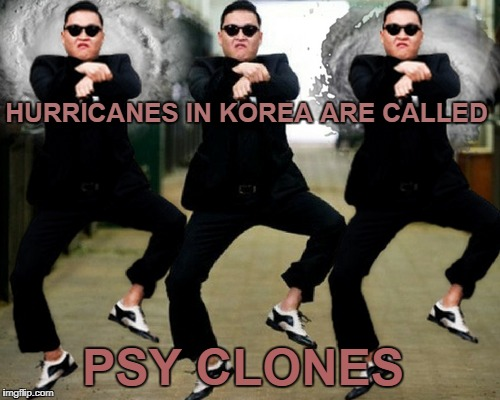 Gangnam's natural disaster style   | HURRICANES IN KOREA ARE CALLED PSY CLONES | image tagged in psy week,psy,hurricanes,memes,funny | made w/ Imgflip meme maker