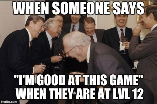 "Video games these days | WHEN SOMEONE SAYS ""I'M GOOD AT THIS GAME"" WHEN THEY ARE AT LVL 12 