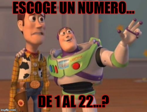 X, X Everywhere Meme | ESCOGE UN NUMERO... DE 1 AL 22...? | image tagged in memes,x x everywhere | made w/ Imgflip meme maker