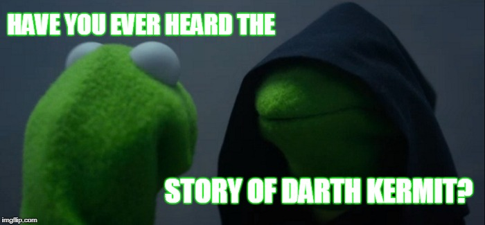 Evil Kermit Meme | HAVE YOU EVER HEARD THE STORY OF DARTH KERMIT? | image tagged in memes,evil kermit | made w/ Imgflip meme maker