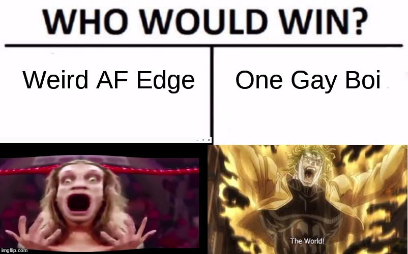 Who Would Win? Meme | Weird AF Edge One Gay Boi | image tagged in memes,who would win | made w/ Imgflip meme maker