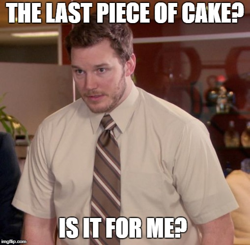 Afraid To Ask Andy Meme | THE LAST PIECE OF CAKE? IS IT FOR ME? | image tagged in memes,afraid to ask andy | made w/ Imgflip meme maker