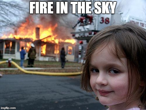 Disaster Girl Meme | FIRE IN THE SKY | image tagged in memes,disaster girl | made w/ Imgflip meme maker
