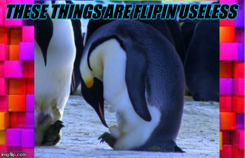 THESE THINGS AREFLIPIN USELESS | image tagged in pingu | made w/ Imgflip meme maker