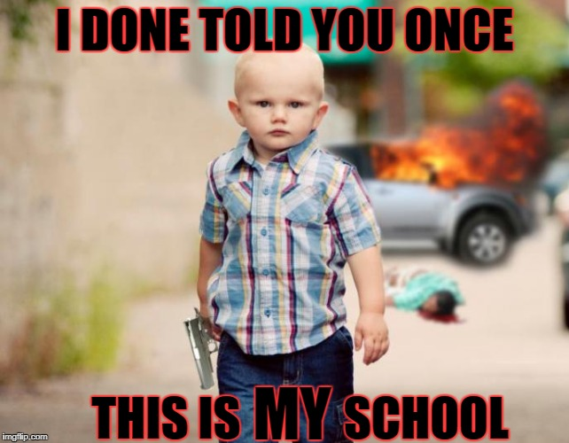 I DONE TOLD YOU ONCE THIS IS           SCHOOL MY | made w/ Imgflip meme maker