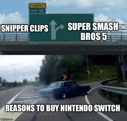 Left Exit 12 Off Ramp Meme | SNIPPER CLIPS REASONS TO BUY NINTENDO SWITCH SUPER SMASH BROS 5 | image tagged in memes,left exit 12 off ramp | made w/ Imgflip meme maker