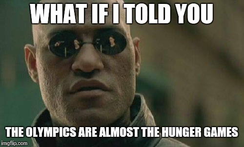 Matrix Morpheus Meme | WHAT IF I TOLD YOU THE OLYMPICS ARE ALMOST THE HUNGER GAMES | image tagged in memes,matrix morpheus | made w/ Imgflip meme maker