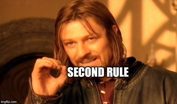 One Does Not Simply Meme | SECOND RULE | image tagged in memes,one does not simply | made w/ Imgflip meme maker