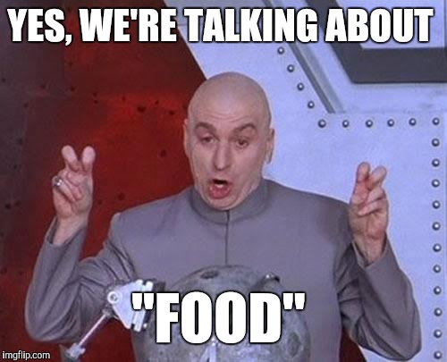 "Dr Evil Laser Meme | YES, WE'RE TALKING ABOUT ""FOOD"" 