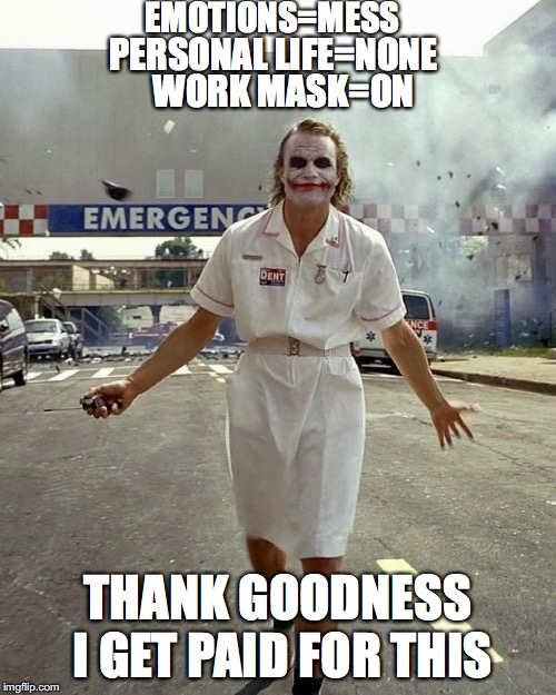Joker Nurse | EMOTIONS=MESS THANK GOODNESS I GET PAID FOR THIS PERSONAL LIFE=NONE WORK MASK=ON | image tagged in joker nurse | made w/ Imgflip meme maker