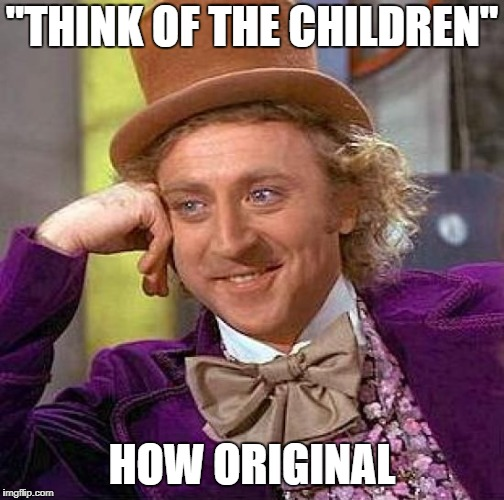 "Creepy Condescending Wonka Meme | ""THINK OF THE CHILDREN"" HOW ORIGINAL 