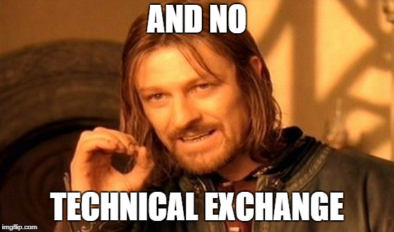 One Does Not Simply Meme | AND NO TECHNICAL EXCHANGE | image tagged in memes,one does not simply | made w/ Imgflip meme maker