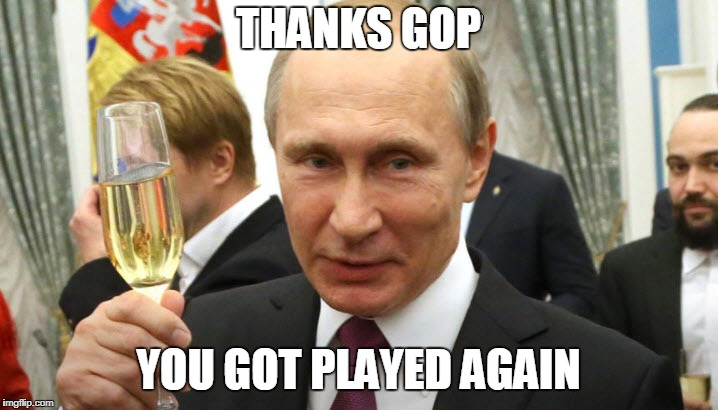 Trump Played | THANKS GOP YOU GOT PLAYED AGAIN | image tagged in donald trump,trump,gop,president trump,vladimir putin,putin | made w/ Imgflip meme maker