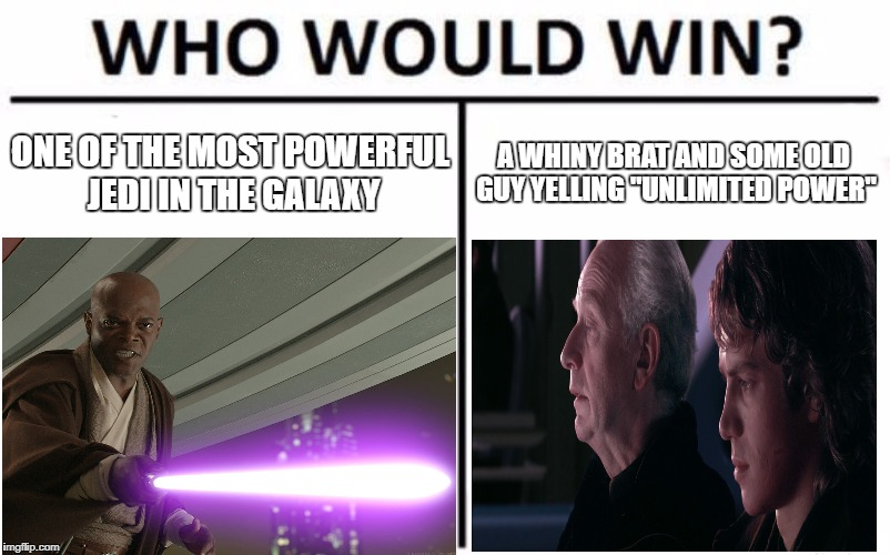 "ONE OF THE MOST POWERFUL JEDI IN THE GALAXY A WHINY BRAT AND SOME OLD GUY YELLING ""UNLIMITED POWER"" 