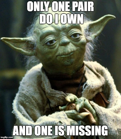 Star Wars Yoda Meme | ONLY ONE PAIR DO I OWN AND ONE IS MISSING | image tagged in memes,star wars yoda | made w/ Imgflip meme maker