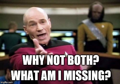 Picard Wtf Meme | WHY NOT BOTH? WHAT AM I MISSING? | image tagged in memes,picard wtf | made w/ Imgflip meme maker