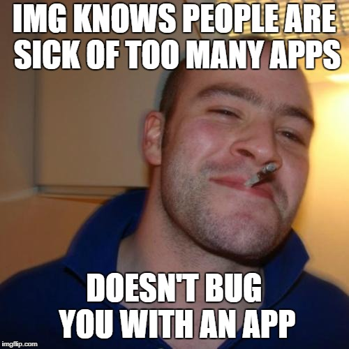 IMG KNOWS PEOPLE ARE SICK OF TOO MANY APPS DOESN'T BUG YOU WITH AN APP | made w/ Imgflip meme maker